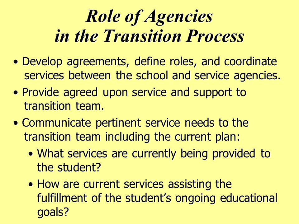 Role of Agencies in the Transition Process Develop agreements, define roles, and coordinate services between the school and service agencies.