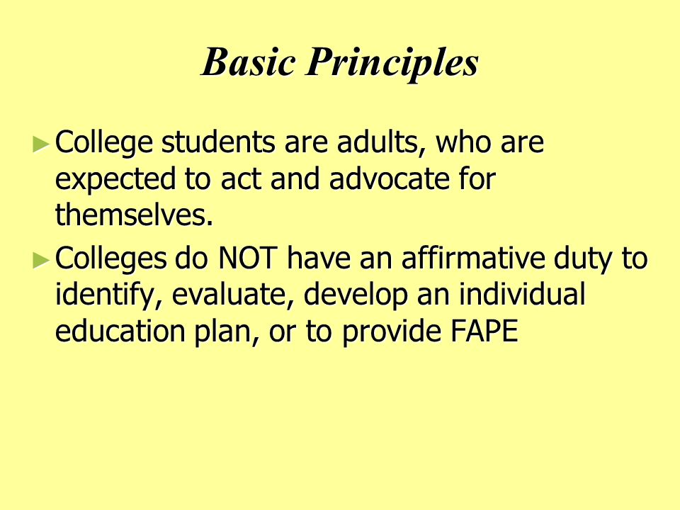 Basic Principles ► College students are adults, who are expected to act and advocate for themselves.