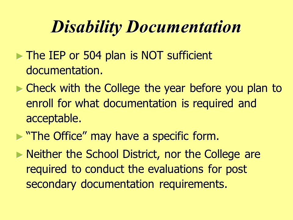 Disability Documentation ► The IEP or 504 plan is NOT sufficient documentation.