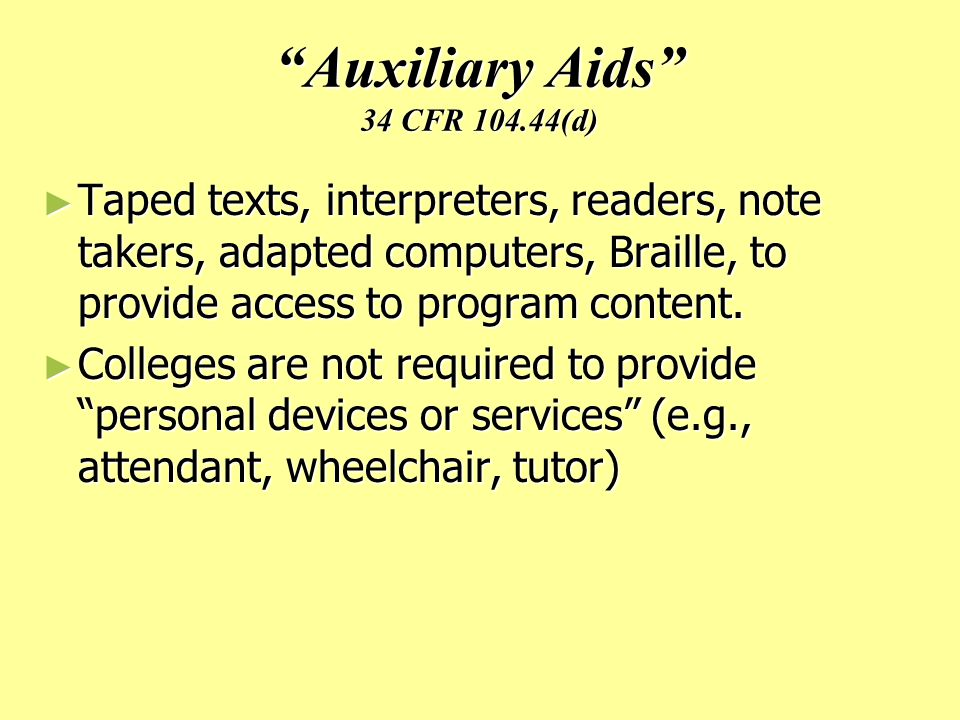 Auxiliary Aids 34 CFR (d) ► Taped texts, interpreters, readers, note takers, adapted computers, Braille, to provide access to program content.