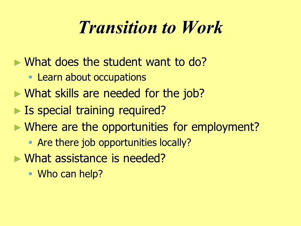 Transition to Work ► What does the student want to do.