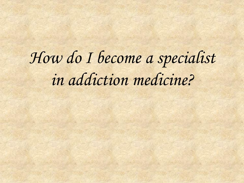 How do I become a specialist in addiction medicine
