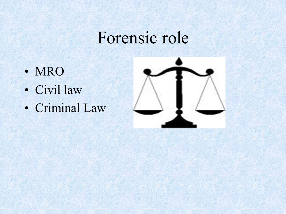 Forensic role MRO Civil law Criminal Law