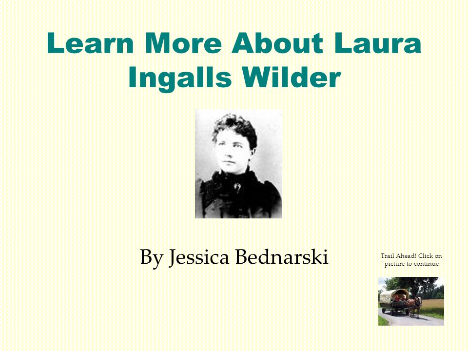 Learn More About Laura Ingalls Wilder By Jessica Bednarski Trail Ahead.
