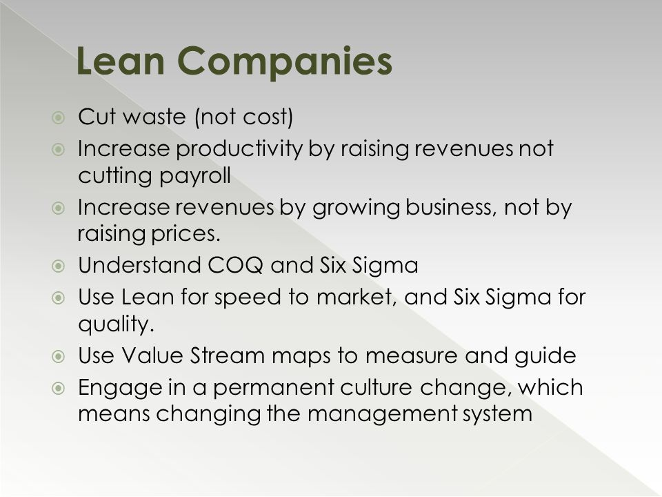  Cut waste (not cost)  Increase productivity by raising revenues not cutting payroll  Increase revenues by growing business, not by raising prices.