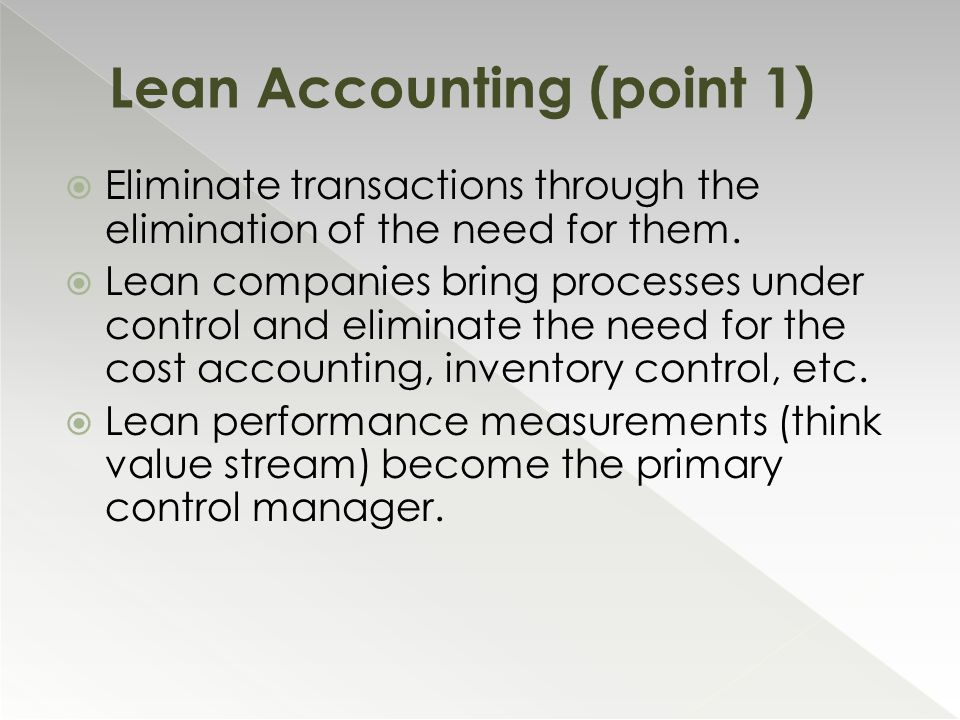  Eliminate transactions through the elimination of the need for them.  Lean companies bring processes under control and eliminate the need for the c