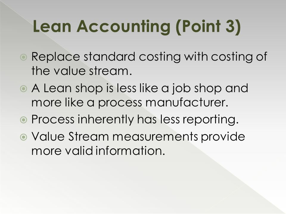  Replace standard costing with costing of the value stream.