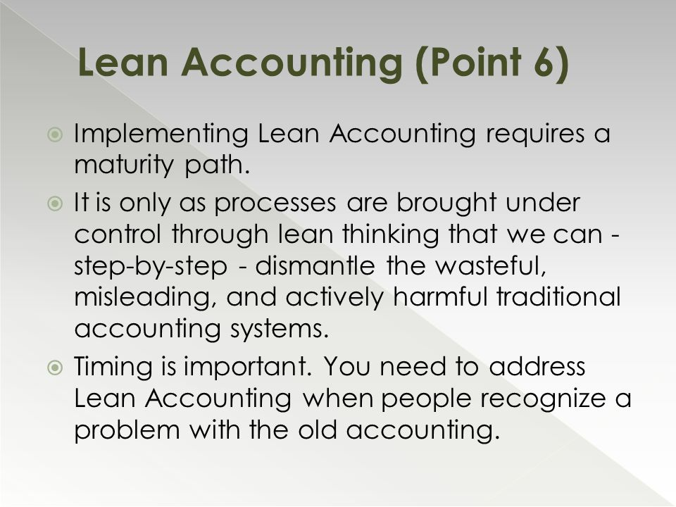  Implementing Lean Accounting requires a maturity path.  It is only as processes are brought under control through lean thinking that we can - step-