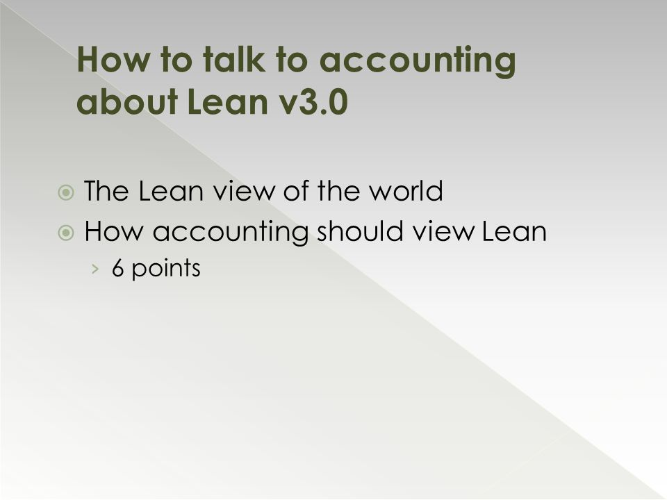  The Lean view of the world  How accounting should view Lean › 6 points How to talk to accounting about Lean v3.0