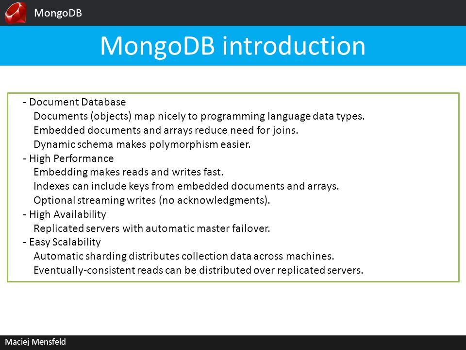 MongoDB Maciej Mensfeld MongoDB introduction - Document Database Documents (objects) map nicely to programming language data types.