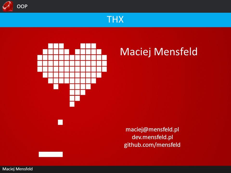 OOP Maciej Mensfeld THX Maciej Mensfeld maciej@mensfeld.pl dev.mensfeld.pl github.com/mensfeld