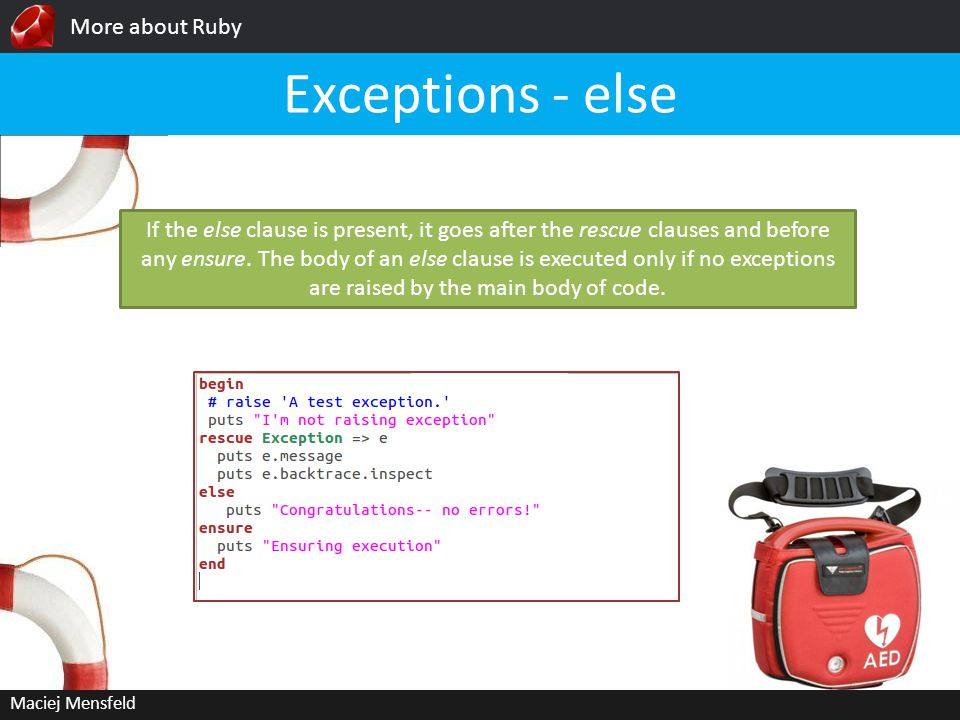 More about Ruby Maciej Mensfeld Class Exception To be even more specific about an error, you can define your own Exception subclass