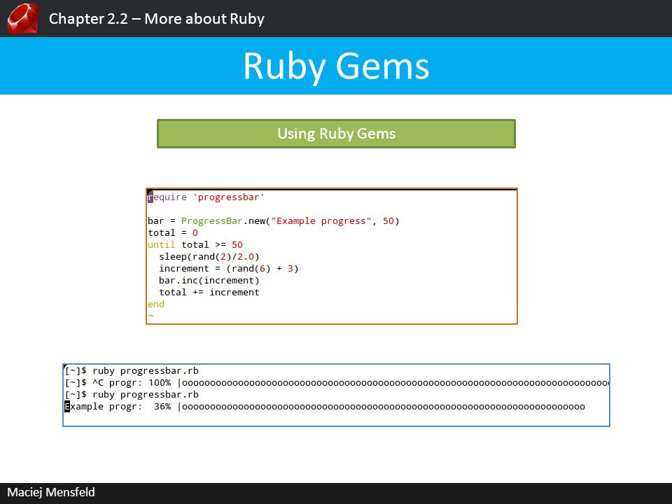 Chapter 2.2 – More about Ruby Maciej Mensfeld Ruby Gems Using Ruby Gems