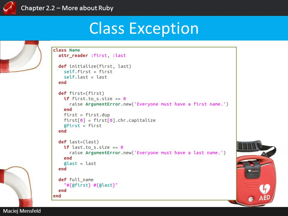 Chapter 2.2 – More about Ruby Maciej Mensfeld Class Exception