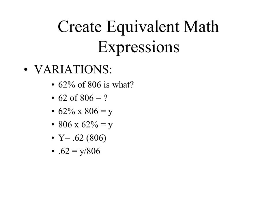 Create Equivalent Math Expressions VARIATIONS: 62% of 806 is what.