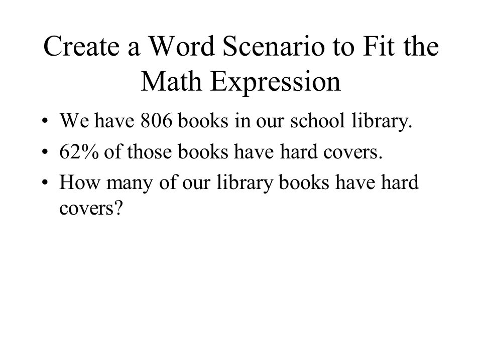 Create a Word Scenario to Fit the Math Expression We have 806 books in our school library.