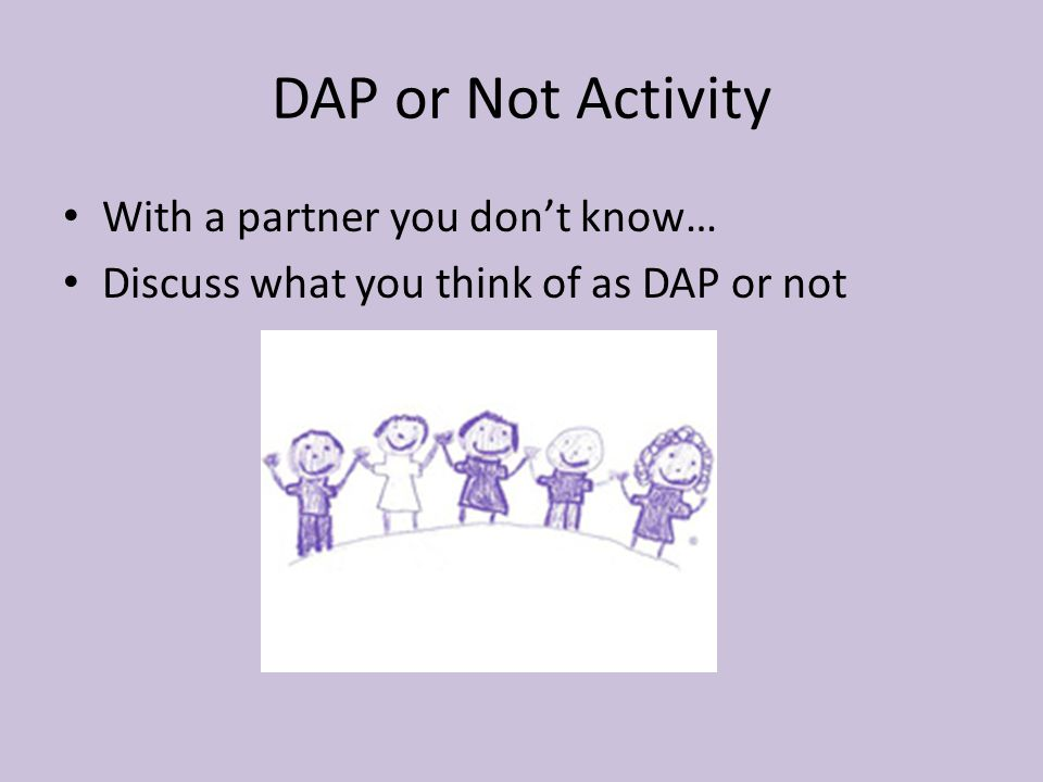 DAP or Not Activity With a partner you don't know… Discuss what you think of as DAP or not