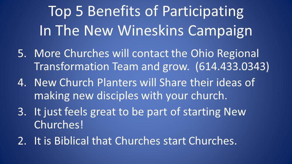 Top 5 Benefits of Participating In The New Wineskins Campaign 5.More Churches will contact the Ohio Regional Transformation Team and grow.