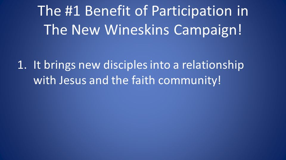 The #1 Benefit of Participation in The New Wineskins Campaign.