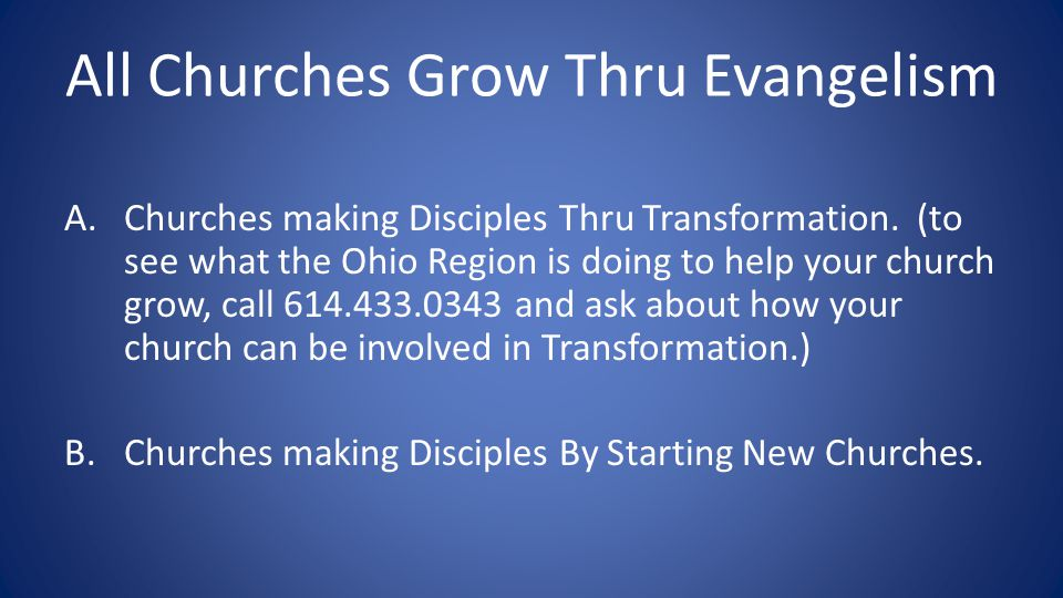 All Churches Grow Thru Evangelism A.Churches making Disciples Thru Transformation.