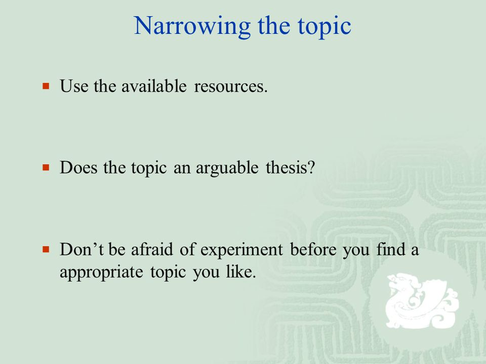 Narrowing the topic  Use the available resources.