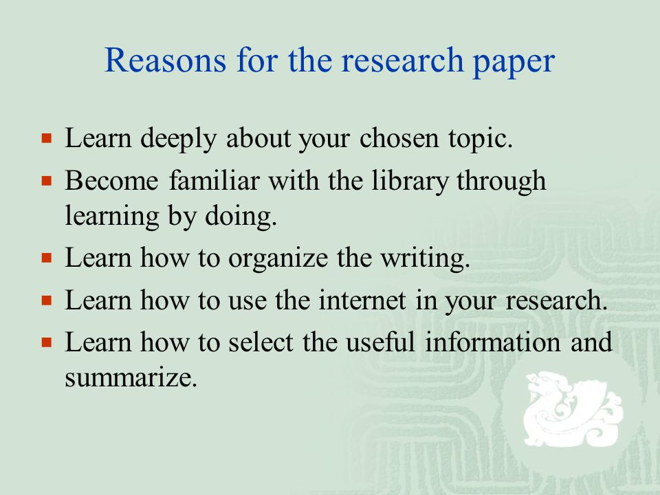 Reasons for the research paper  Learn deeply about your chosen topic.