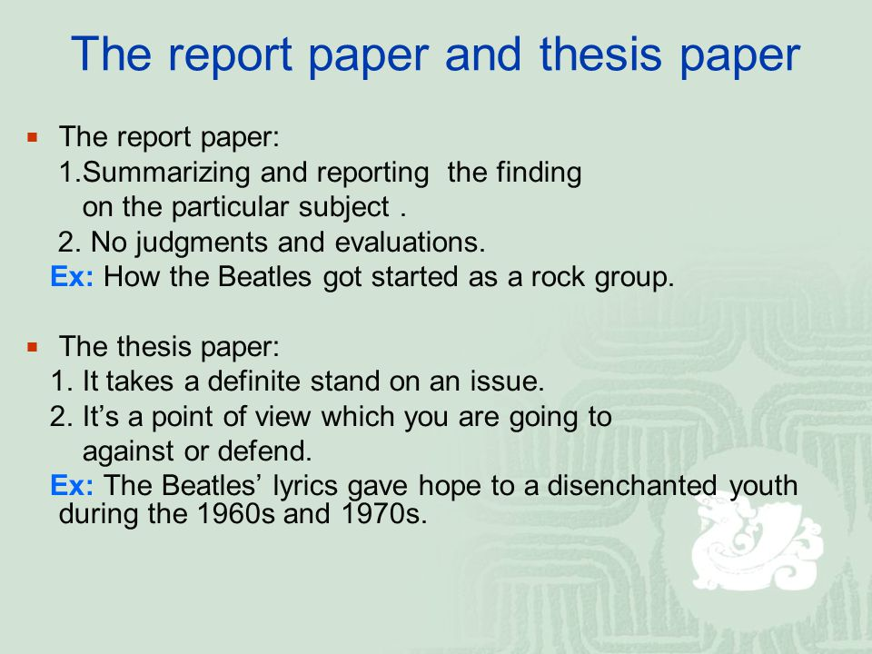 The report paper and thesis paper  The report paper: 1.Summarizing and reporting the finding on the particular subject.