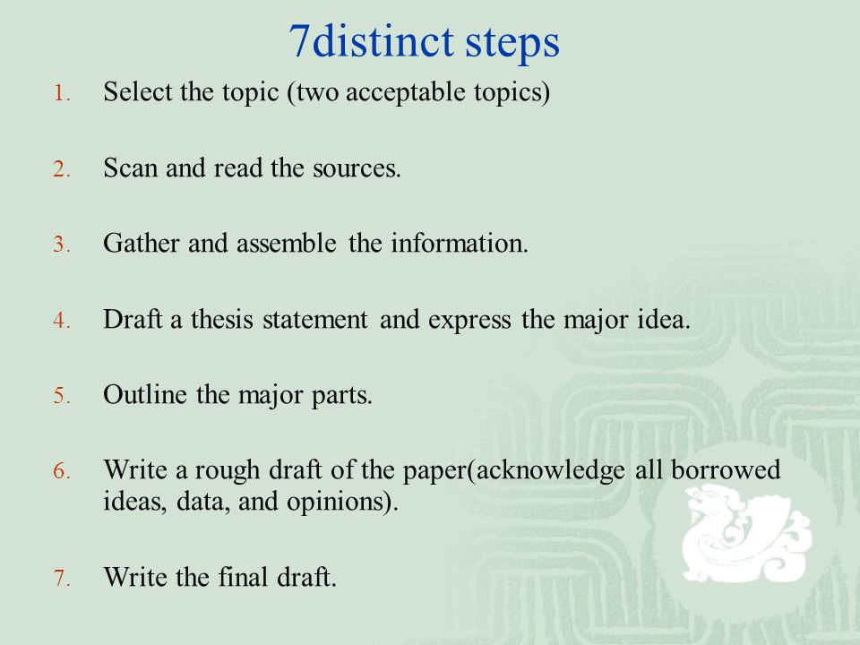 7distinct steps 1. Select the topic (two acceptable topics) 2.