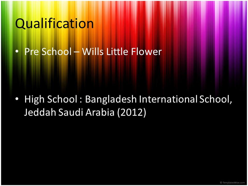 Qualification Pre School – Wills Little Flower High School : Bangladesh International School, Jeddah Saudi Arabia (2012)