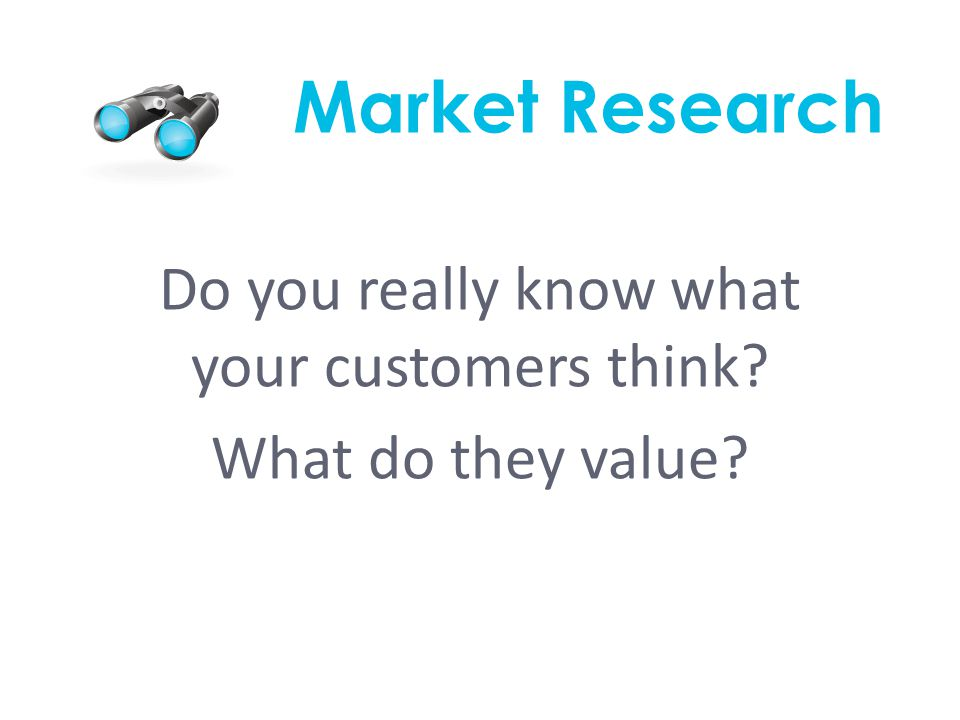 Market Research Do you really know what your customers think What do they value