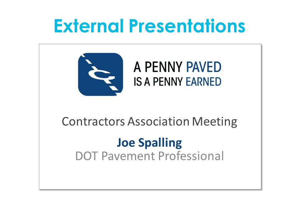 Contractors Association Meeting Joe Spalling DOT Pavement Professional External Presentations