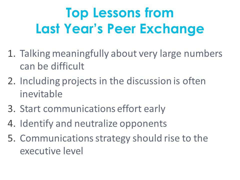 Top Lessons from Last Year's Peer Exchange 1.Talking meaningfully about very large numbers can be difficult 2.Including projects in the discussion is