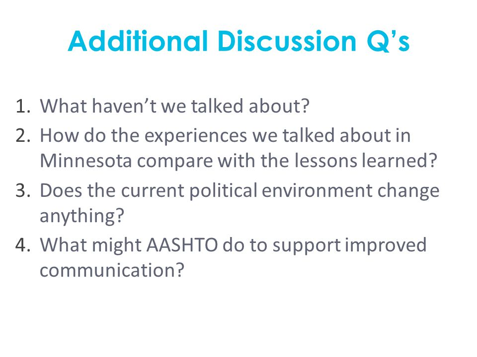 Additional Discussion Q's 1.What haven't we talked about? 2.How do the experiences we talked about in Minnesota compare with the lessons learned? 3.Do
