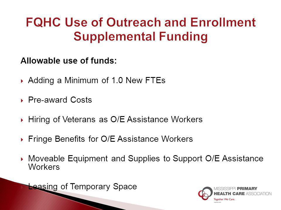 Allowable use of funds:  Adding a Minimum of 1.0 New FTEs  Pre-award Costs  Hiring of Veterans as O/E Assistance Workers  Fringe Benefits for O/E