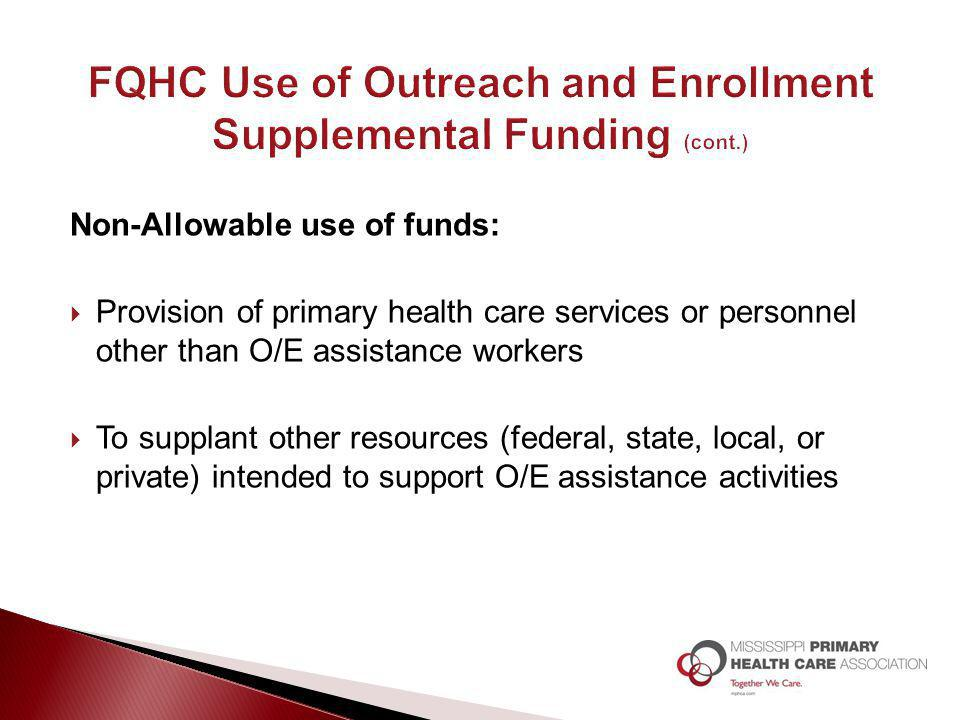 Non-Allowable use of funds:  Provision of primary health care services or personnel other than O/E assistance workers  To supplant other resources (