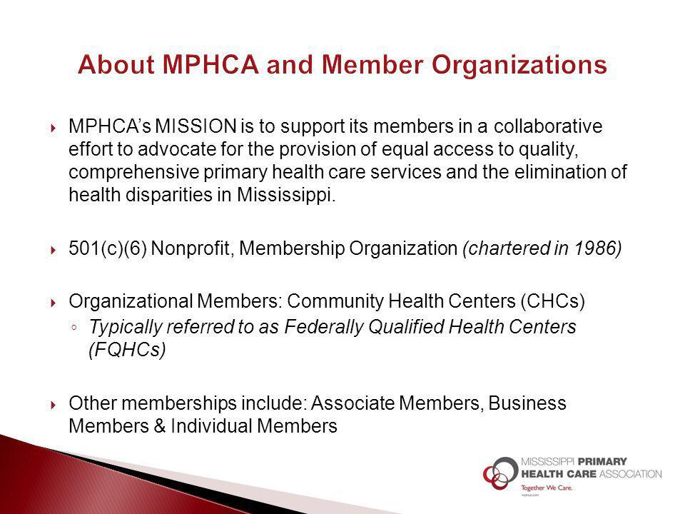  MPHCA's MISSION is to support its members in a collaborative effort to advocate for the provision of equal access to quality, comprehensive primary