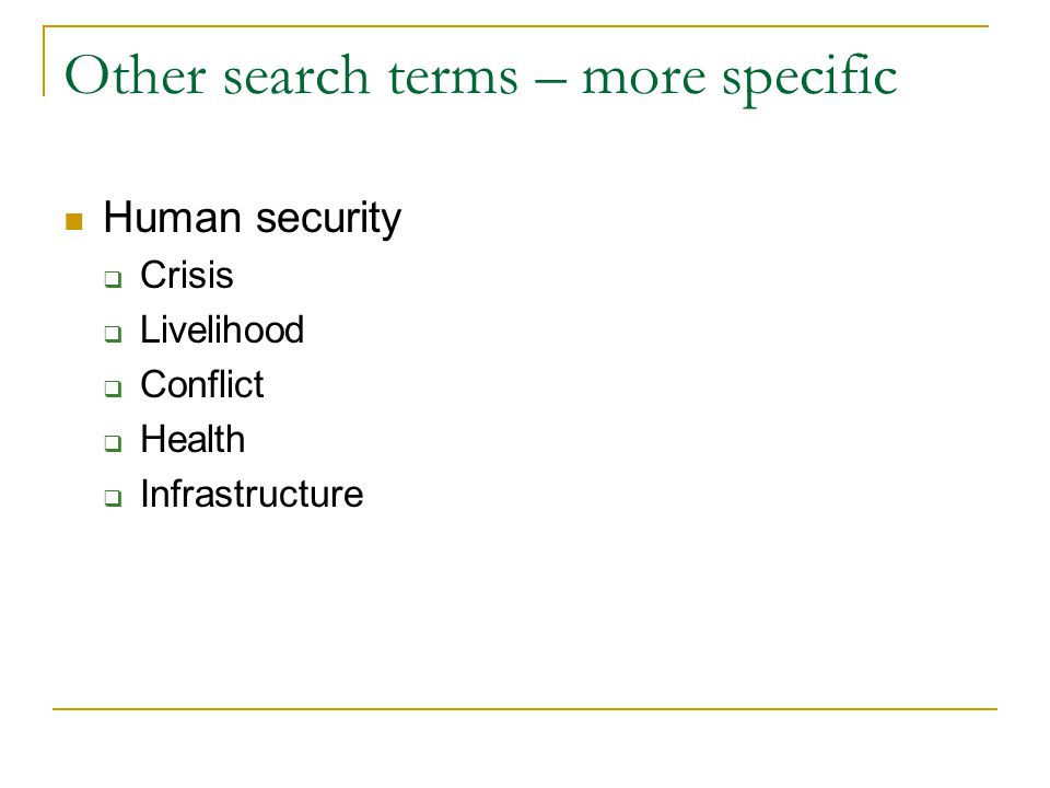 Other search terms – more specific Human security  Crisis  Livelihood  Conflict  Health  Infrastructure