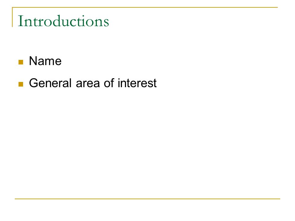 Introductions Name General area of interest