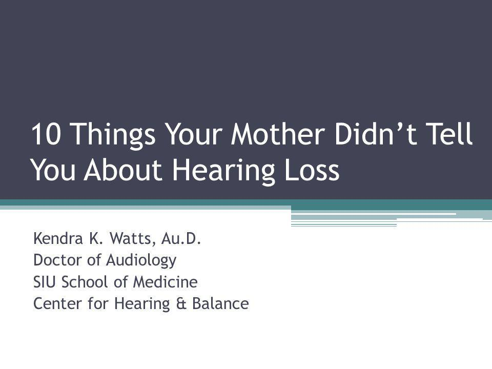 10 Things Your Mother Didn't Tell You About Hearing Loss Kendra K.