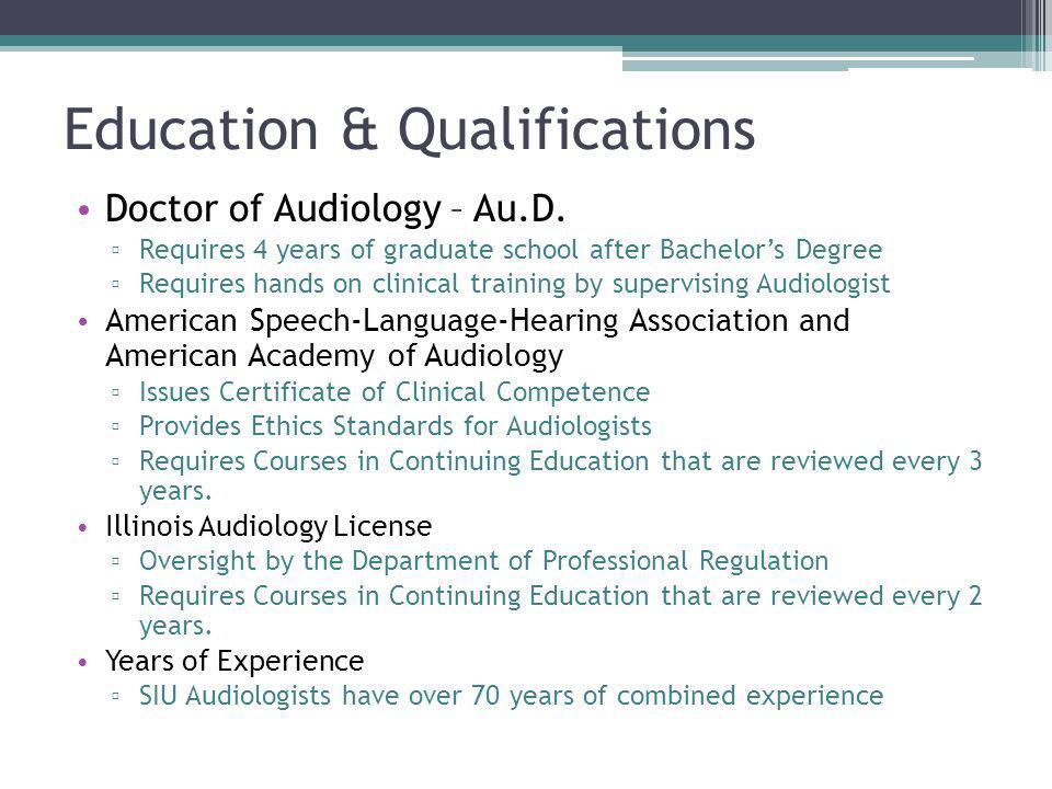 Education & Qualifications Doctor of Audiology – Au.D.