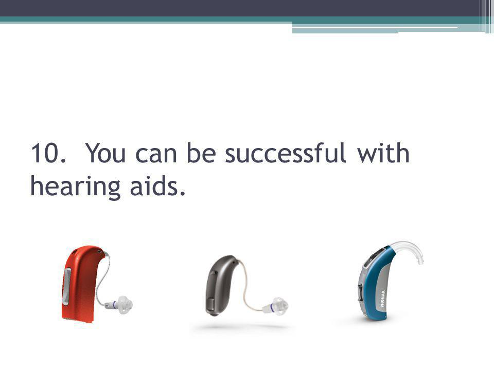 10. You can be successful with hearing aids.
