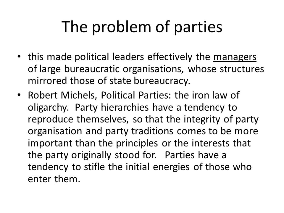 The problem of parties this made political leaders effectively the managers of large bureaucratic organisations, whose structures mirrored those of st