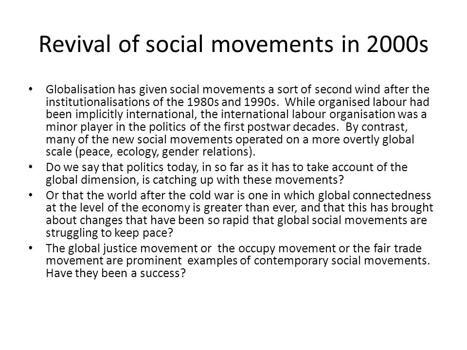 Revival of social movements in 2000s Globalisation has given social movements a sort of second wind after the institutionalisations of the 1980s and 1