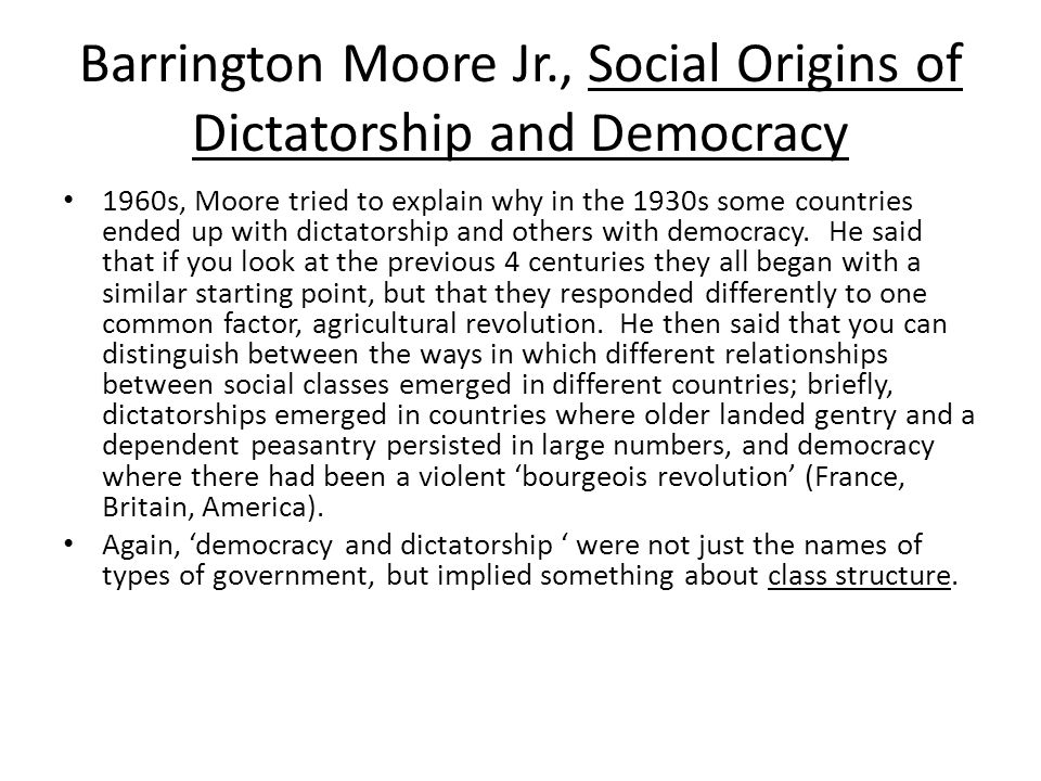 Barrington Moore Jr., Social Origins of Dictatorship and Democracy 1960s, Moore tried to explain why in the 1930s some countries ended up with dictato