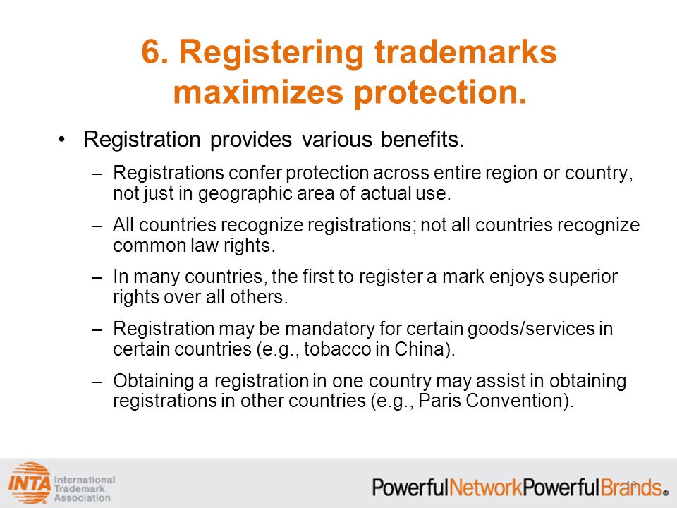 6. Registering trademarks maximizes protection. Registration provides various benefits.