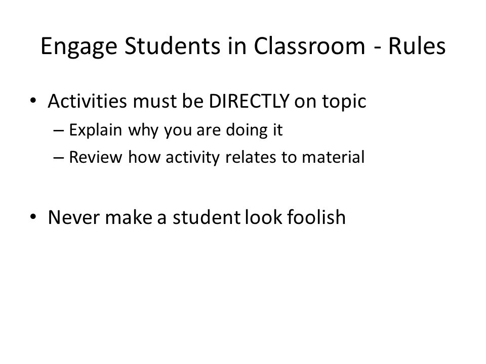 Engage Students in Classroom - Rules Activities must be DIRECTLY on topic – Explain why you are doing it – Review how activity relates to material Nev