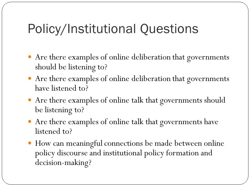 Policy/Institutional Questions Are there examples of online deliberation that governments should be listening to.