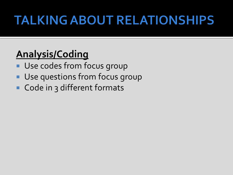 Analysis/Coding  Use codes from focus group  Use questions from focus group  Code in 3 different formats