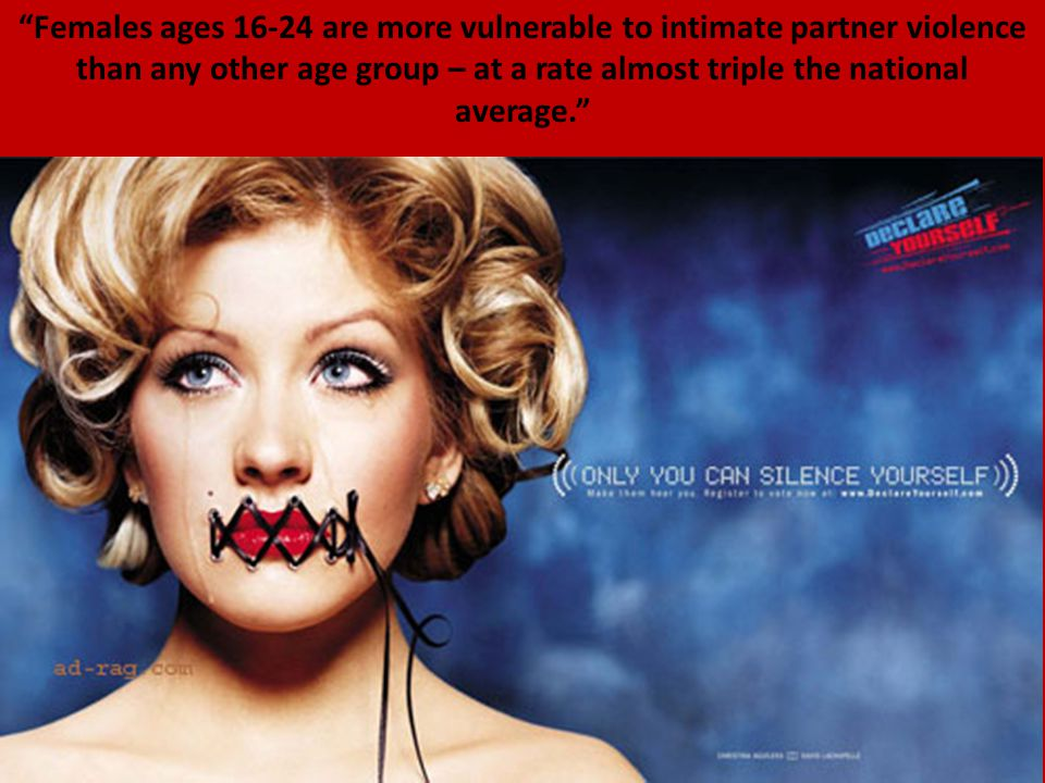 Females ages 16-24 are more vulnerable to intimate partner violence than any other age group – at a rate almost triple the national average.