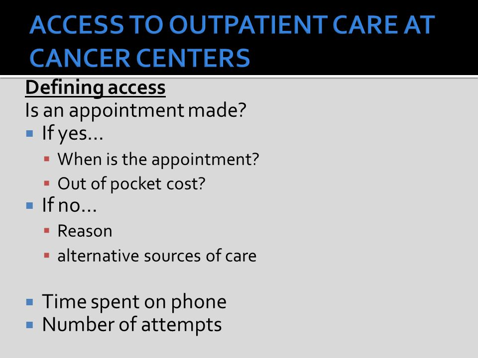 Defining access Is an appointment made.  If yes…  When is the appointment.